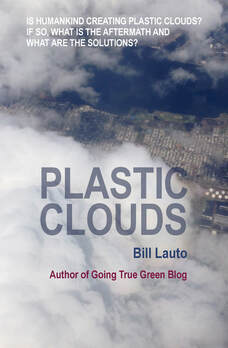 Plastics, Plastic Clouds, Microscopic Plastic, Plastic Fibers, aerosol particles, CEDP,  Invigorated Process, Super Storms, Severe Storms, small particles, going true green, Bill Lauto, sustainable living, sustainability, going green, environmental issues, climate change, changing climate, greenhouse effect, global warming, BBV Publishing